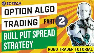 BULL PUT SPREAD STRATEGY || OPTION ALGO TRADING -2 || ROBO TRADER TUTORIAL