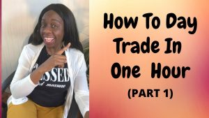 How To Day Trade In 1 hour I 5 Basic Necessities For Trading (Part 1)
