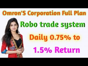 Omron'S Corporation Full Plan !! Robo trade system !! Daily 0.75% to 1.5% Return !!