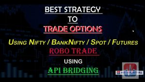 Options (Nifty and Banknifty) robo trade using easy secret levels 99% accurate- API Bridge