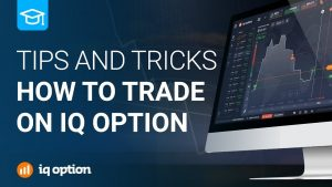 How to trade on IQ Option 2021